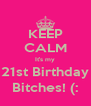 KEEP CALM It's my 21st Birthday Bitches! (: - Personalised Poster A4 size