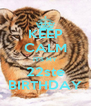 KEEP CALM IT'S MY 22ste BIRTHDAY - Personalised Poster A4 size