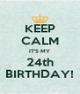 KEEP CALM IT'S MY 24th BIRTHDAY! - Personalised Poster A4 size