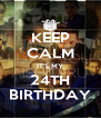 KEEP CALM IT'S MY 24TH BIRTHDAY - Personalised Poster A4 size