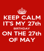 KEEP CALM IT'S MY 27th BIRTHDAY ON THE 27th OF MAY - Personalised Poster A4 size