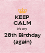 KEEP CALM it's my 28th Birthday (again) - Personalised Poster A4 size