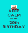 KEEP CALM IT'S MY 29th BIRTHDAY - Personalised Poster A4 size