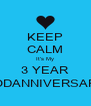 KEEP CALM It's My 3 YEAR RODANNIVERSARY - Personalised Poster A4 size