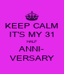 KEEP CALM IT'S MY 31 HALF ANNI- VERSARY - Personalised Poster A4 size