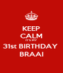 KEEP CALM IT'S MY  31st BIRTHDAY  BRAAI - Personalised Poster A4 size