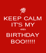 KEEP CALM IT'S MY 44th BIRTHDAY BOO!!!!! - Personalised Poster A4 size