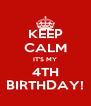 KEEP CALM IT'S MY 4TH BIRTHDAY! - Personalised Poster A4 size