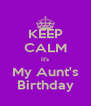 KEEP CALM It's My Aunt's Birthday - Personalised Poster A4 size