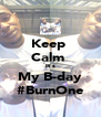 Keep  Calm  It's My B-day #BurnOne - Personalised Poster A4 size