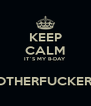 KEEP CALM IT´S MY B-DAY  MOTHERFUCKERS ! - Personalised Poster A4 size