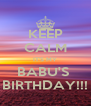 KEEP CALM IT'S MY BABU'S  BIRTHDAY!!! - Personalised Poster A4 size