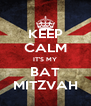 KEEP CALM IT'S MY BAT MITZVAH - Personalised Poster A4 size
