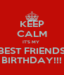 KEEP CALM IT'S MY  BEST FRIENDS BIRTHDAY!!! - Personalised Poster A4 size