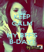 KEEP CALM IT'S MY BFF'S B-DAY! - Personalised Poster A4 size