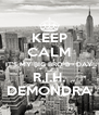KEEP CALM IT'S MY BIG BRO B - DAY R.I.H. DEMONDRA - Personalised Poster A4 size