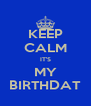 KEEP CALM IT'S MY BIRTHDAT - Personalised Poster A4 size