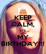 KEEP CALM, IT'S MY BIRTHDAY!!! - Personalised Poster A4 size