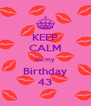 KEEP CALM It's my Birthday 43 - Personalised Poster A4 size