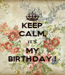 KEEP CALM, IT'S MY BIRTHDAY ! - Personalised Poster A4 size