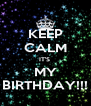 KEEP CALM IT'S  MY BIRTHDAY!!! - Personalised Poster A4 size