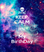 KEEP CALM It!s My BirthDay - Personalised Poster A4 size