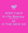 KEEP CALM It's My Birthday  ....and remember.... 30  IS THE NEW 20! - Personalised Poster A4 size