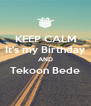 KEEP CALM It's my Birthday AND Tekoon Bede  - Personalised Poster A4 size