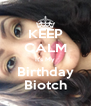 KEEP CALM It's My Birthday Biotch - Personalised Poster A4 size
