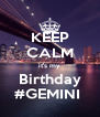KEEP CALM it's my Birthday #GEMINI  - Personalised Poster A4 size