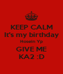 KEEP CALM It's my birthday Hosein Yp GIVE ME KA2 :D - Personalised Poster A4 size