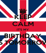KEEP CALM IT'S MY BIRTHDAY IS TOMORROW - Personalised Poster A4 size