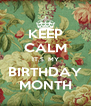 KEEP CALM IT,S  MY BIRTHDAY MONTH - Personalised Poster A4 size