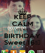 KEEP CALM IT'S MY BIRTHDAY Sweet 16!🎀 - Personalised Poster A4 size