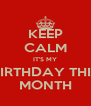 KEEP CALM IT'S MY BIRTHDAY THIS MONTH - Personalised Poster A4 size