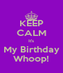 KEEP CALM It's My Birthday Whoop! - Personalised Poster A4 size
