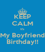 KEEP CALM It's My Boyfriend Birthday!! - Personalised Poster A4 size
