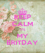 KEEP CALM IT'S MY BRITDAY - Personalised Poster A4 size