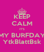KEEP CALM IT'S MY BURFDAY YtkBlattBsk - Personalised Poster A4 size