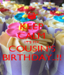 KEEP CALM IT'S MY COUSIN'S BIRTHDAY..!! - Personalised Poster A4 size