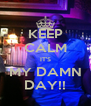 KEEP CALM IT'S MY DAMN DAY!! - Personalised Poster A4 size