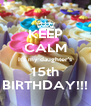 KEEP CALM It's my daughter's 15th BIRTHDAY!!! - Personalised Poster A4 size