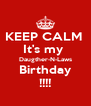 KEEP CALM  It's my  Daugther-N-Laws Birthday !!!! - Personalised Poster A4 size