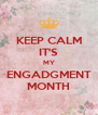 KEEP CALM IT'S MY ENGADGMENT MONTH - Personalised Poster A4 size