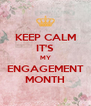 KEEP CALM IT'S MY ENGAGEMENT MONTH - Personalised Poster A4 size