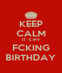 KEEP CALM IT´S MY FCKING BIRTHDAY - Personalised Poster A4 size
