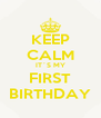 KEEP CALM IT´S MY FIRST BIRTHDAY - Personalised Poster A4 size