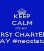 KEEP CALM IT'S MY  FIRST CHARTER  DAY #neostatus - Personalised Poster A4 size