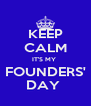 KEEP CALM IT'S MY  FOUNDERS' DAY  - Personalised Poster A4 size