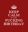 KEEP CALM IT'S MY FUCKING BIRTHDAY - Personalised Poster A4 size